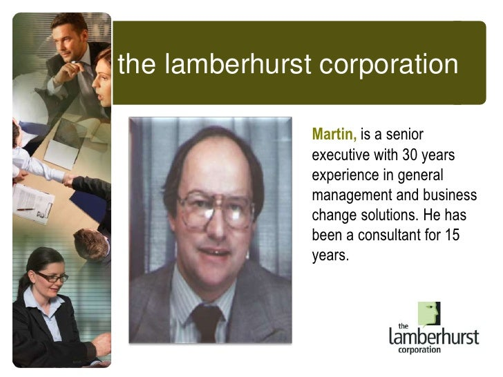 the lamberhurst corporation<br />Martin, is a senior executive with 30 years experience in general management and business...