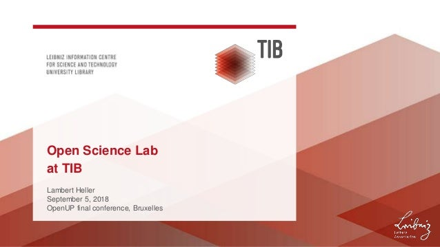 Lambert Heller September 5, 2018 OpenUP final conference, Bruxelles Open Science Lab at TIB