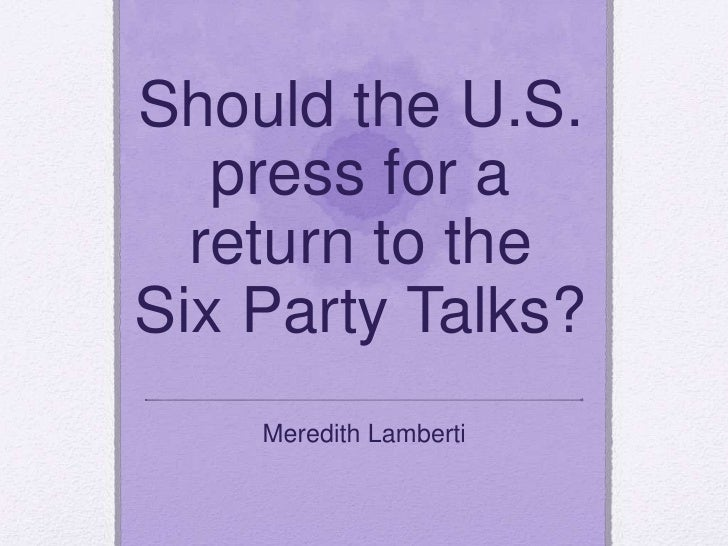 Should the U.S. press for a return to the Six Party Talks?<br />Meredith Lamberti<br />