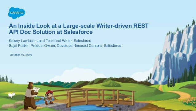 An Inside Look at a Large-scale Writer-driven REST API Doc Solution at Salesforce October 10, 2019 Kelsey Lambert, Lead Te...