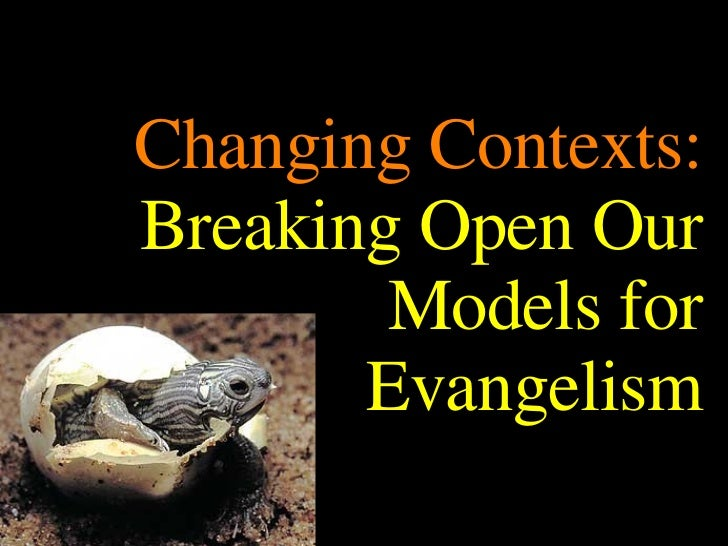Changing Contexts:  Breaking Open Our Models for Evangelism