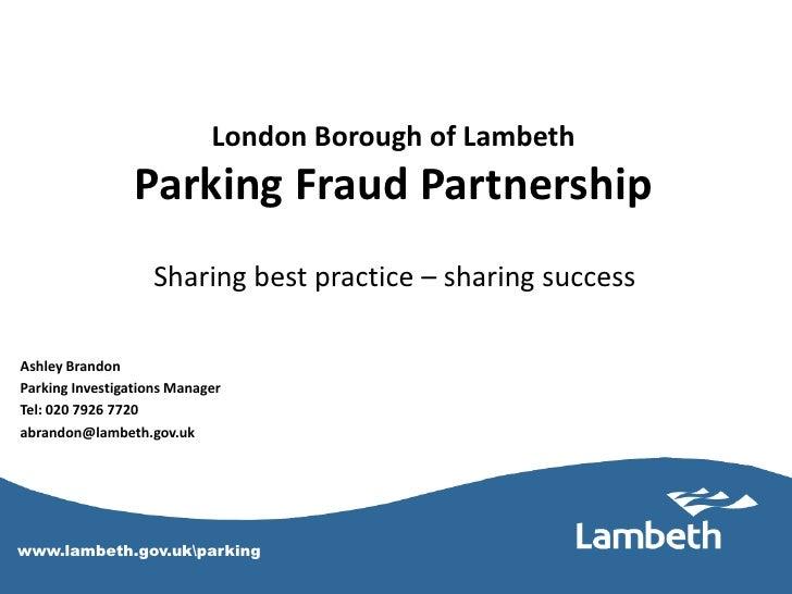 London Borough of Lambeth                  Parking Fraud Partnership                    Sharing best practice – sharing su...