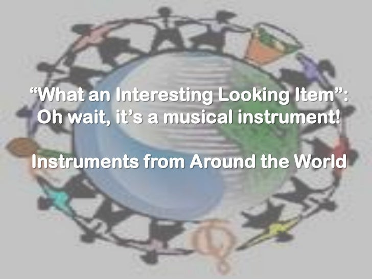 """""""What an Interesting Looking Item"""": Oh wait, it's a musical instrument!Instruments from Around the World"""