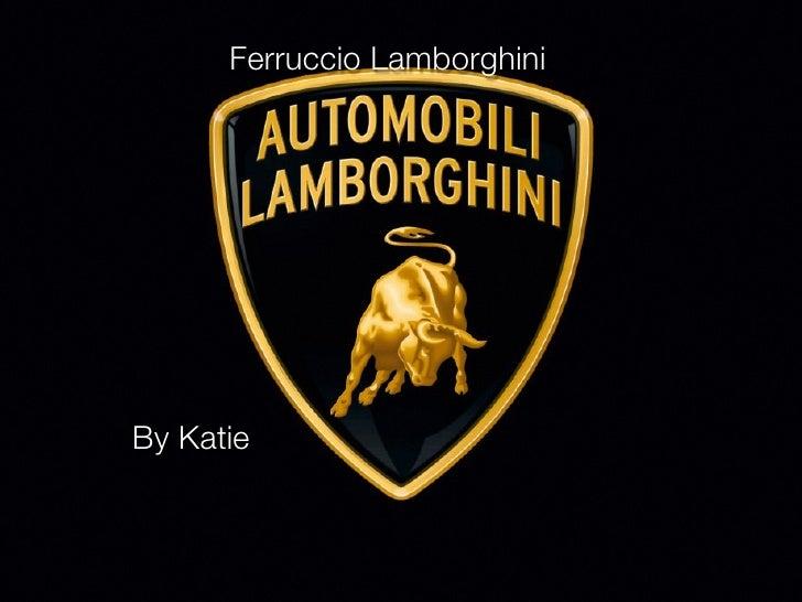 Ferruccio Lamborghini     By Katie