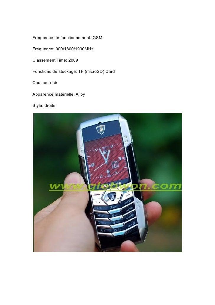 Fréquence de fonctionnement: GSM  Fréquence: 900/1800/1900MHz  Classement Time: 2009  Fonctions de stockage: TF (microSD) ...