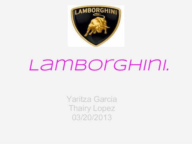 Lamborghini.   Yaritza Garcia   Thairy Lopez    03/20/2013