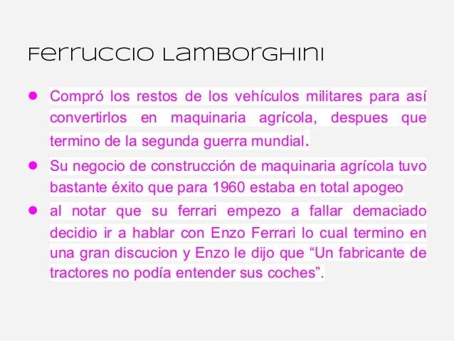 Ferruccio Lamborghini● Compró los restos de los vehículos militares para así   convertirlos en maquinaria agrícola, despue...