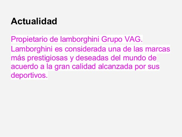 ActualidadPropietario de lamborghini Grupo VAG.Lamborghini es considerada una de las marcasmás prestigiosas y deseadas del...