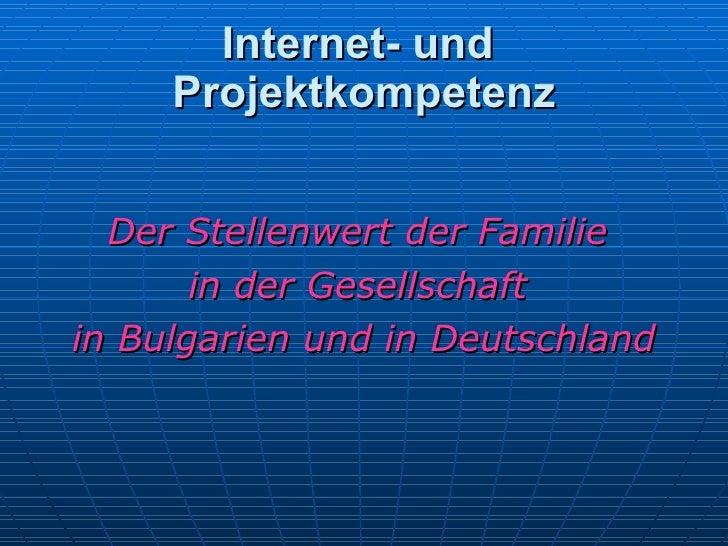 Internet- und  Projektkompetenz <ul><li>Der Stellenwert der Familie  </li></ul><ul><li>in der Gesellschaft  </li></ul><ul>...