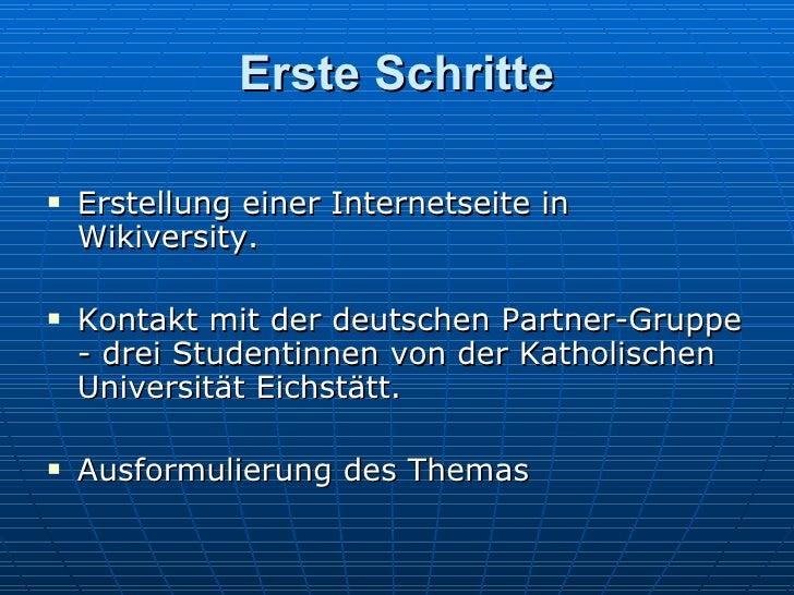 Erste Schritte <ul><li>Erstellung einer Internetseite in Wikiversity. </li></ul><ul><li>Kontakt mit der deutschen Partner-...