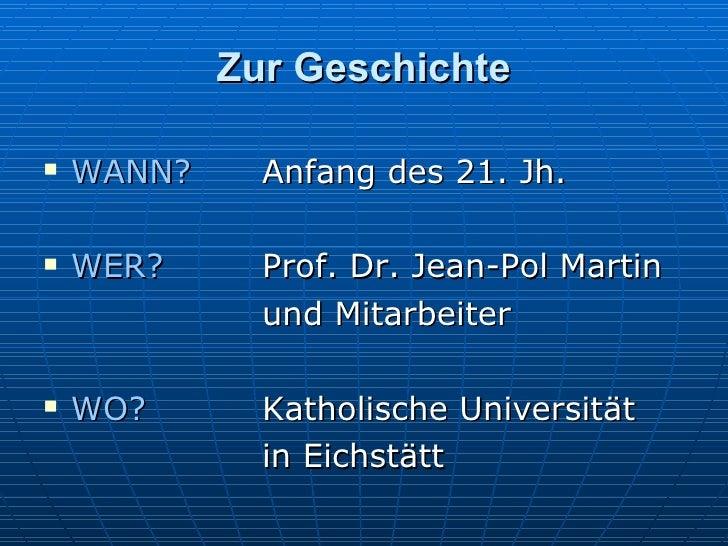 Zur Geschichte <ul><li>WANN?   Anfang des 21. Jh. </li></ul><ul><li>WER? Prof. Dr. Jean-Pol Martin </li></ul><ul><li>und M...