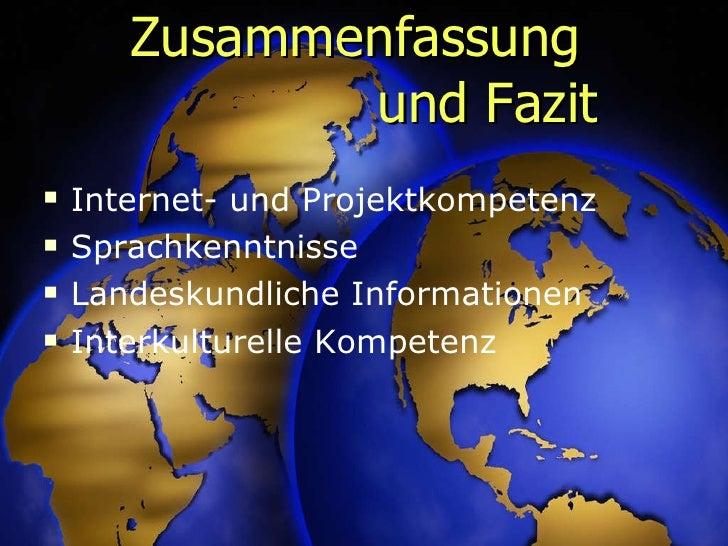 Zusammenfassung  und Fazit <ul><li>Internet- und Projektkompetenz </li></ul><ul><li>Sprachkenntnisse </li></ul><ul><li>Lan...