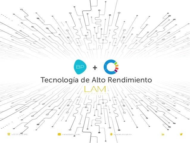 (+52 55) 9000 9412 contact@lam-inc.com www.lam-inc.com.mx Tecnología de Alto Rendimiento +