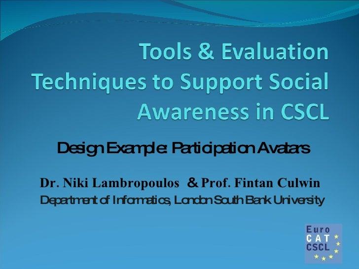 Design Example: Participation Avatars Dr. Niki Lambropoulos   &  Prof. Fintan Culwin  Department of Informatics, London So...