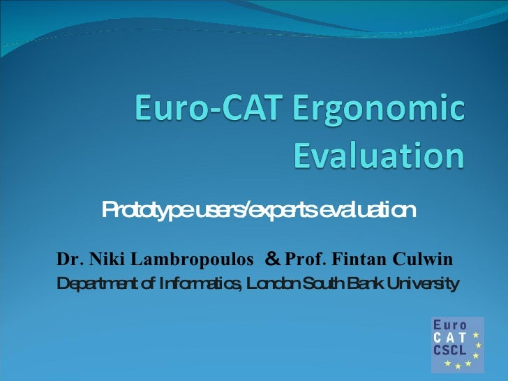 Prototype users/experts evaluation Dr. Niki Lambropoulos   &  Prof. Fintan Culwin  Department of Informatics, London South...