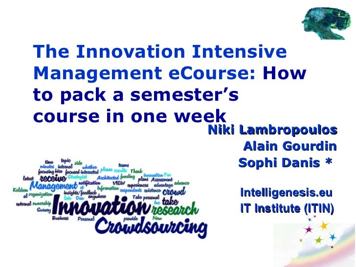 The Innovation Intensive Management eCourse:  How to pack a semester's course in one week Niki Lambropoulos Alain Gourdin ...