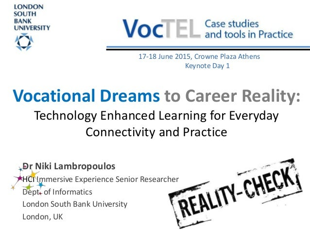 Vocational Dreams to Career Reality: Technology Enhanced Learning for Everyday Connectivity and Practice Dr Niki Lambropou...