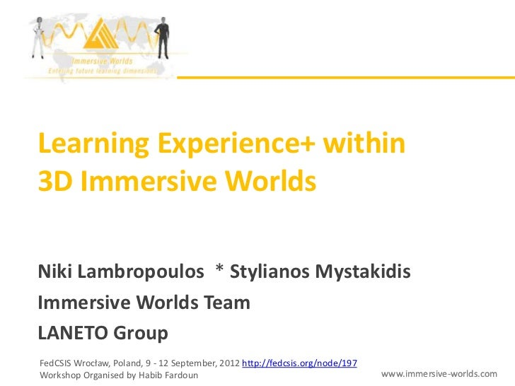 Learning Experience+ within3D Immersive WorldsNiki Lambropoulos * Stylianos MystakidisImmersive Worlds TeamLANETO GroupFed...