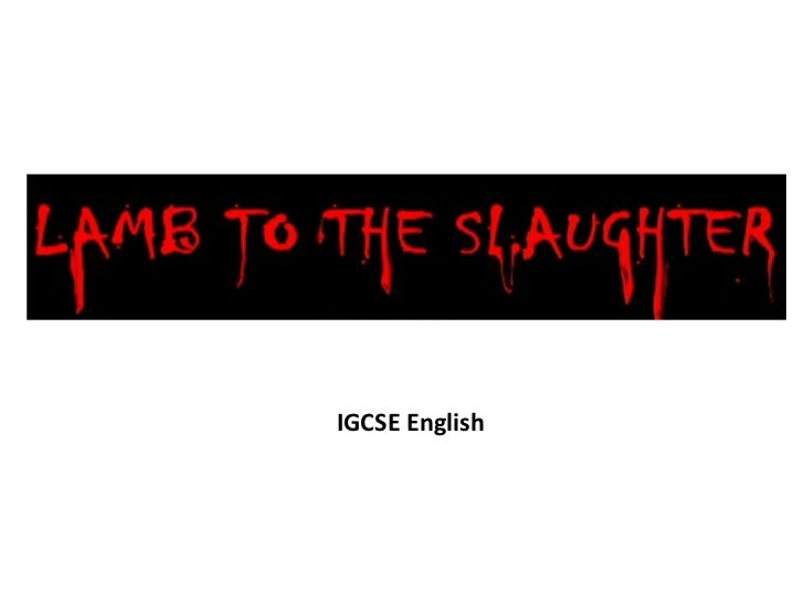 Lamb To The Slaughter Lamb To The Slaughter Upcoming Slideshare