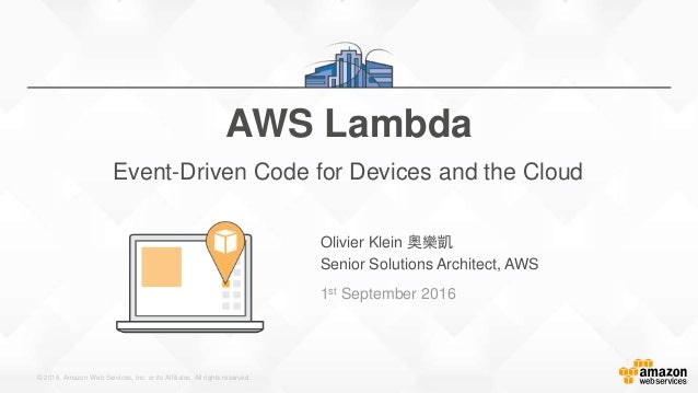 © 2016, Amazon Web Services, Inc. or its Affiliates. All rights reserved. Olivier Klein 奧樂凱 Senior Solutions Architect, AW...