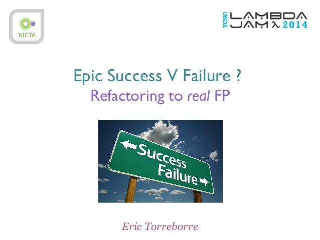 Epic Success V Failure ? Refactoring to real FP Eric Torreborre