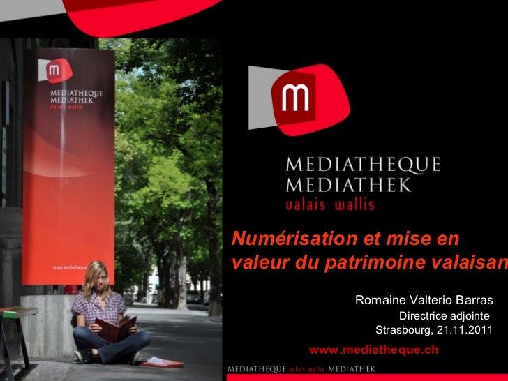 Romaine Valterio Barras Directrice adjointe   Strasbourg, 21.11.2011 www.mediatheque.ch Numérisation et mise en valeur du ...
