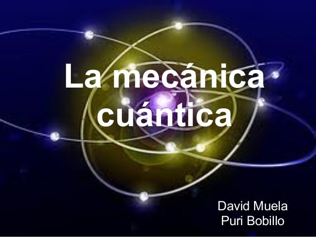 La mecánica cuántica David Muela Puri Bobillo