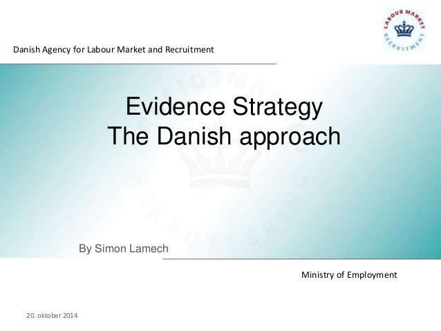 Danish Agency for Labour Market and Recruitment  Evidence Strategy  The Danish approach  Ministry of Employment  By Simon ...