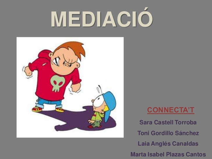 MEDIACIÓ           CONNECTA'T         Sara Castell Torroba        Toni Gordillo Sánchez        Laia Anglés Canaldas      M...