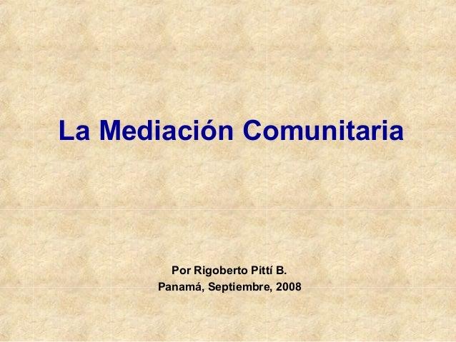 La Mediación Comunitaria Por Rigoberto Pittí B. Panamá, Septiembre, 2008