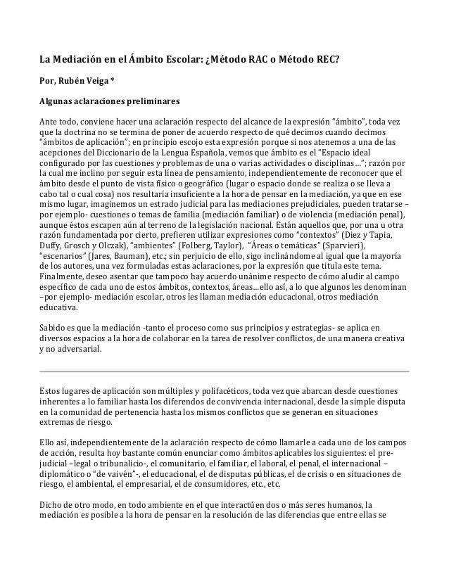 La Mediación en el Ámbito Escolar: ¿Método RAC o Método REC? Por, Rubén Veiga * Algunas aclaraciones preliminares Ante tod...