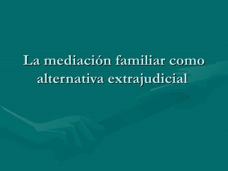 La mediación familiar como  alternativa extrajudicial