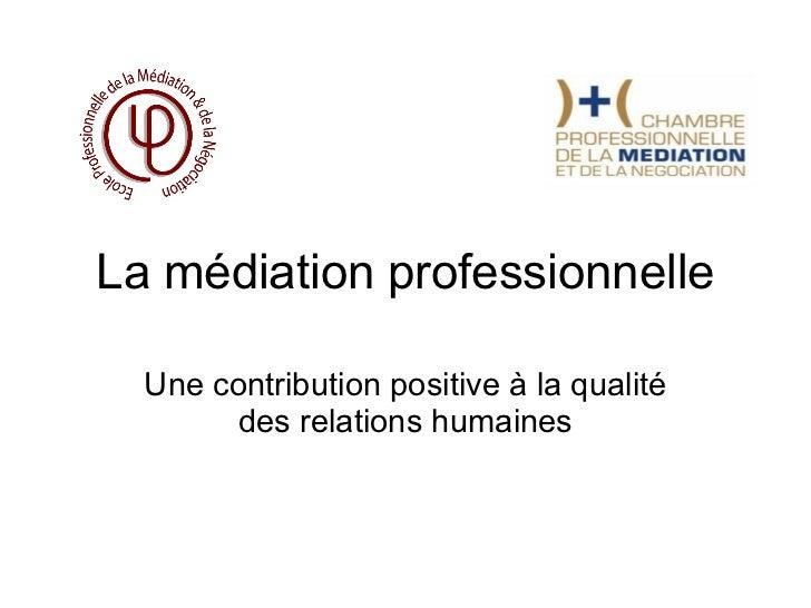 La médiation professionnelle Une contribution positive à la qualité des relations humaines