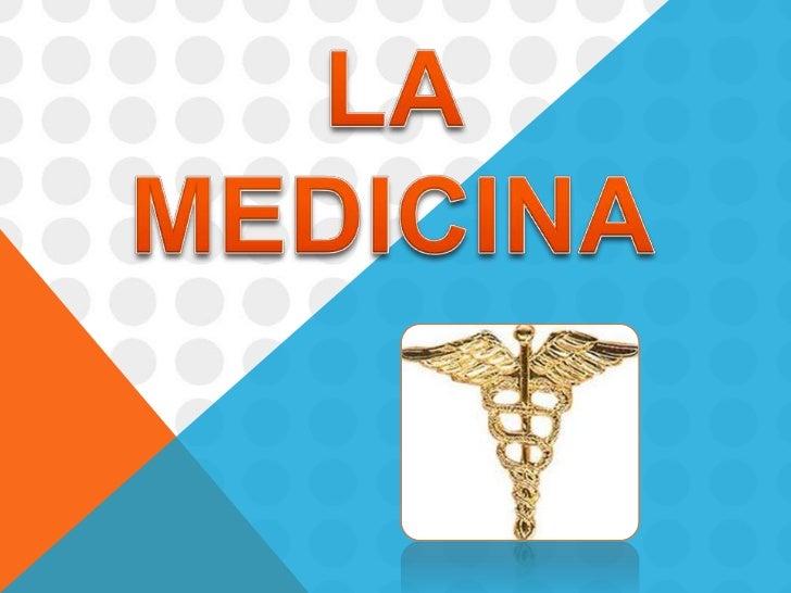 QUE ES LA MEDICINA?La medicina es la ciencia dedicada al estudio de la vida, la salud, las enfermedades y lamuerte del ser...
