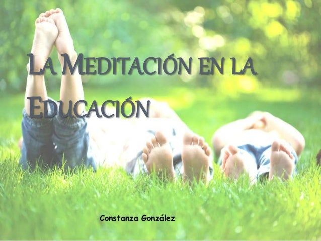 LA MEDITACIÓN EN LA  EDUCACIÓN  Constanza González