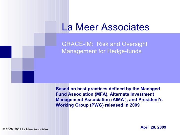 April 28, 2009 GRACE-IM:  Risk and Oversight Management for Hedge-funds La Meer Associates Based on best practices defin...