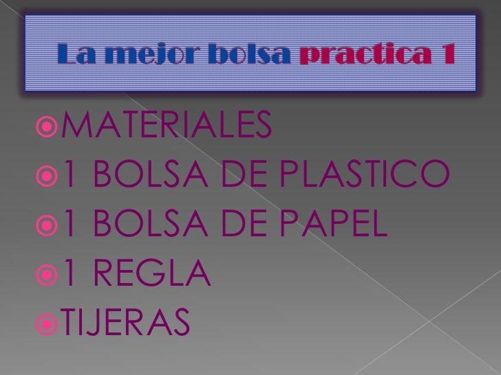 La mejor bolsa practica 1<br />MATERIALES<br />1 BOLSA DE PLASTICO <br />1 BOLSA DE PAPEL<br />1 REGLA<br />TIJERAS<br />