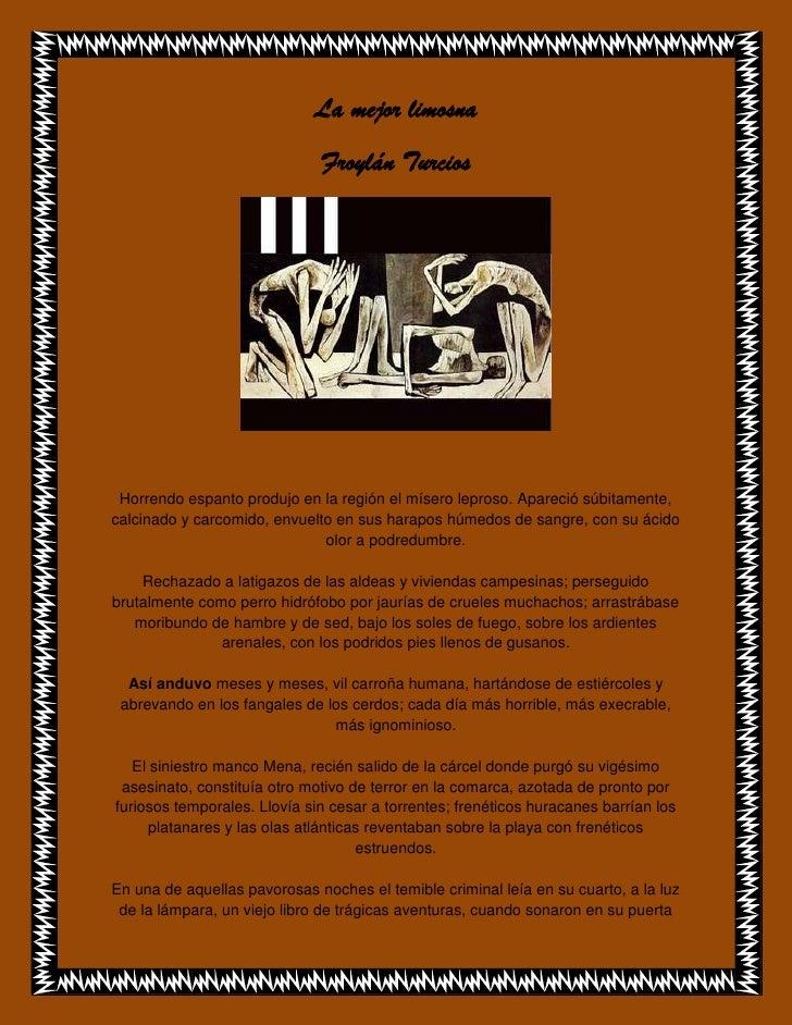 La mejor limosna<br />Froylán Turcios<br />Horrendo espanto produjo en la región el mísero leproso. Apareció súbitamente, ...