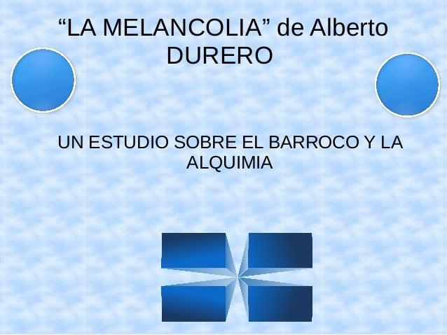 """""""LA MELANCOLIA"""" de Alberto DURERO UN ESTUDIO SOBRE EL BARROCO Y LA ALQUIMIA"""