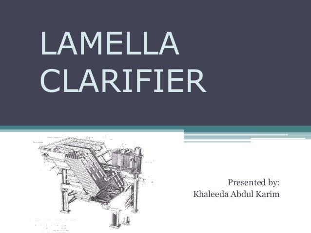 LAMELLA CLARIFIER Presented by: Khaleeda Abdul Karim
