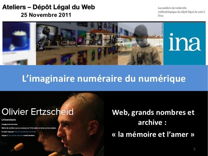Web, grands nombres et archive :  «la mémoire et l'amer» L'imaginaire numéraire du numérique 25 Novembre 2011