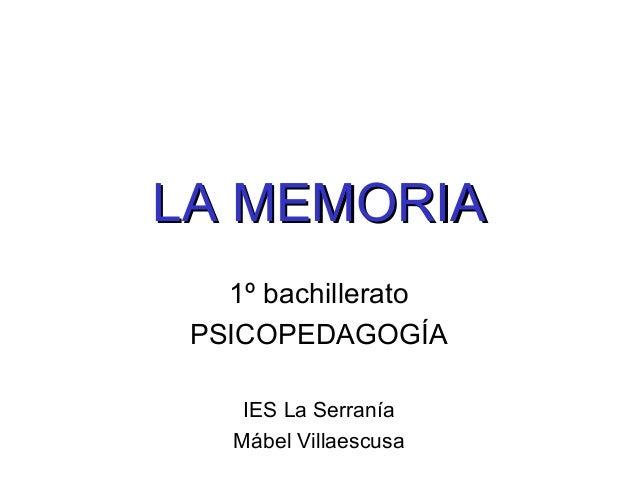 LA MEMORIALA MEMORIA 1º bachillerato PSICOPEDAGOGÍA IES La Serranía Mábel Villaescusa