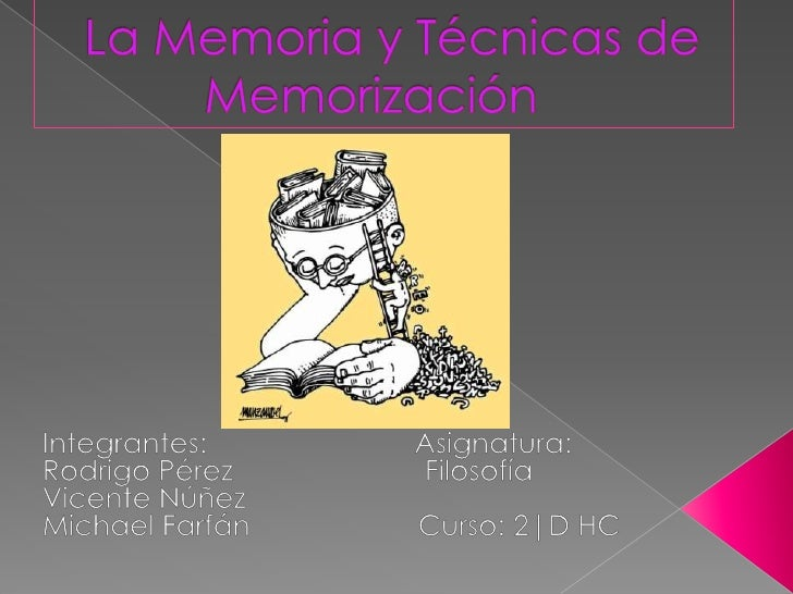  La memoria es una función del cerebro,  y a la vez un fenomeno de la mente que  permite al organismo codificar,  almacen...
