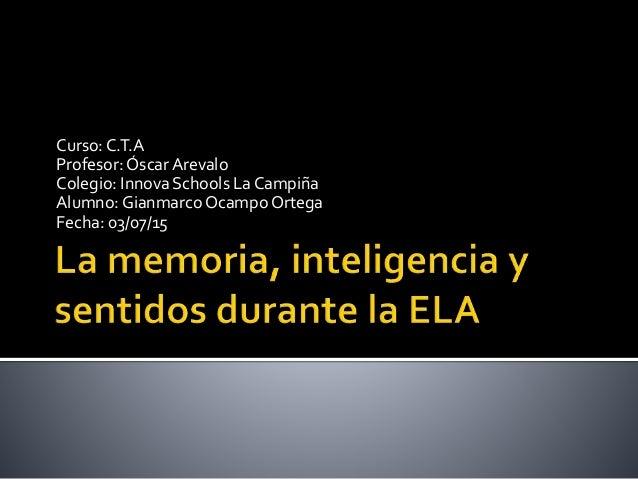 Curso: C.T.A Profesor: ÓscarArevalo Colegio: Innova Schools La Campiña Alumno: Gianmarco OcampoOrtega Fecha: 03/07/15