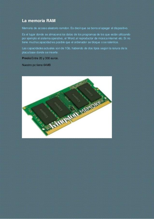 La memoria RAM Memoria de acceso aleatorio ramdon. Es decir que se borra al apagar el dispositivo. Es el lugar donde se al...