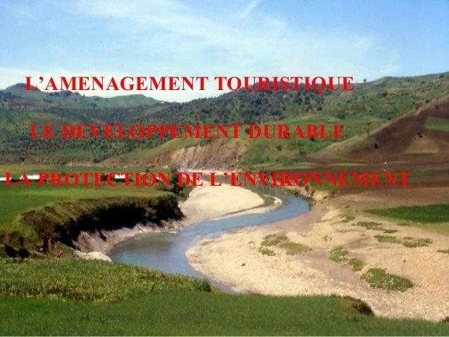 L'AMENAGEMENT TOURISTIQUE LE DEVELOPPEMENT DURABLELA PROTECTION DE L'ENVIRONNEMENT