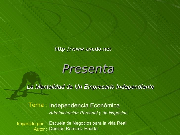 Presenta   La Mentalidad de Un Empresario Independiente Independencia Económica Administración Personal y de Negocios Escu...