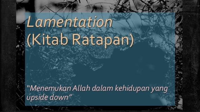 """Lamentation (Kitab Ratapan) """"Menemukan Allah dalam kehidupan yang upside down"""""""