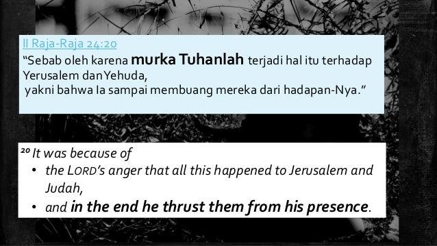 """II Raja-Raja 24:20 """"Sebab oleh karena murkaTuhanlah terjadi hal itu terhadap Yerusalem danYehuda, yakni bahwa Ia sampai me..."""