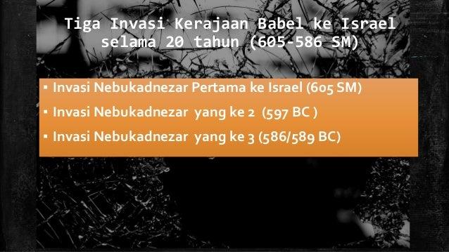Tiga Invasi Kerajaan Babel ke Israel selama 20 tahun (605-586 SM) ▪ Invasi Nebukadnezar Pertama ke Israel (605 SM) ▪ Invas...